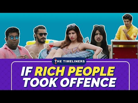 If Rich People Took Offence | The Timeliners