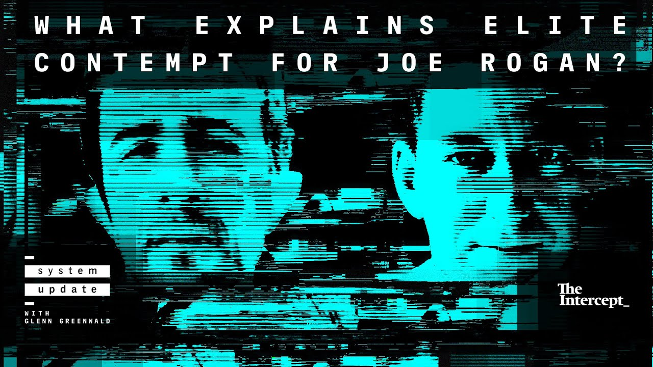 What explains elite contempt for Joe Rogan? - System Update with Glenn Greenwald