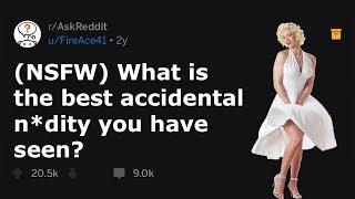 The Best Accidental Nudity Of ALL TIME (r/AskReddit)