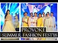 Indian Terrain Presents Provoke Summer Fashion Festival 2018 | Full Show
