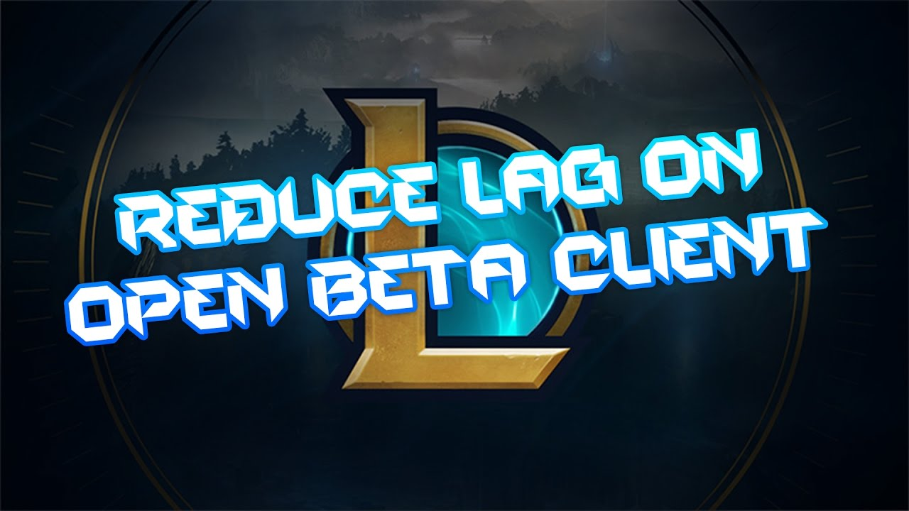 3 METHODS Reduce Open Beta Client Lag - League of Legends