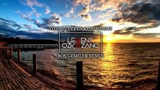 Gambar cover Yüzyüzeyken Konuşuruz - Boş Gemiler (Levent Ozkazanc Remix)