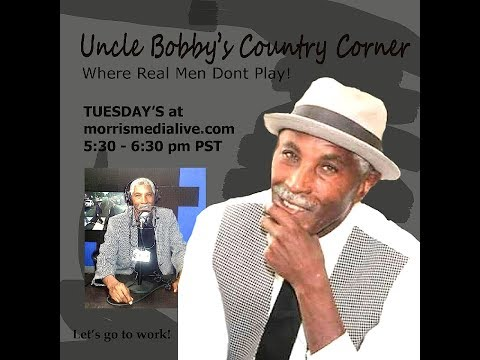 Uncle Bobby's Country Corner w/Bobby Glanton-Smith  WHERE ARE WE GONNA GO? 11 07 17