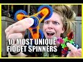 10 MOST UNIQUE FIDGET SPINNERS!
