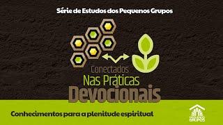 Práticas Devocionais | Lição 03: Prática do Jejum | Estudo para Pequenos Grupos | Pr. Felipe Abreu