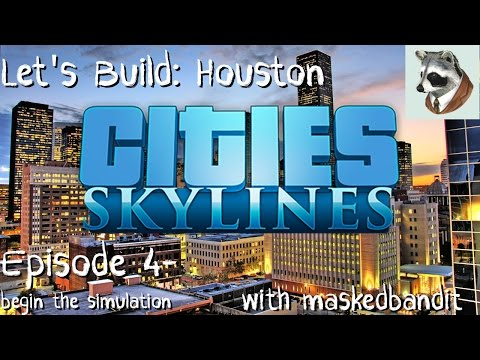 Let's Build: Houston (Cities: Skylines)-Episode 4-Begin the Simulation