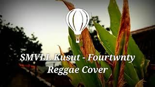 SMVLL KUSUT - FOURTWNTY REGGAE COVER 🎵
