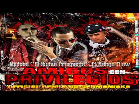 Michael El Nuevo Prospecto Feat Ñengo Flow Amigos Con Privilegios Official Remix Dj Germaniako