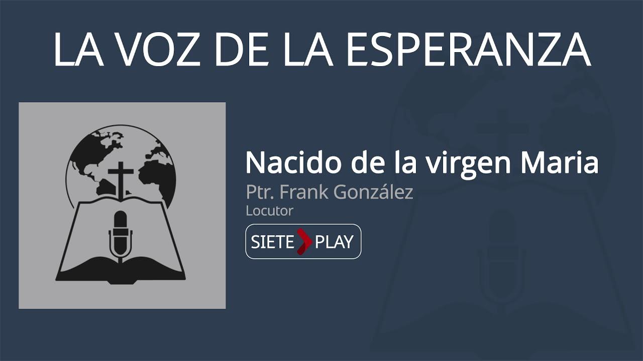 La voz de la esperanza: Nacido de la virgen Maria - Ptr. Frank Gonzales