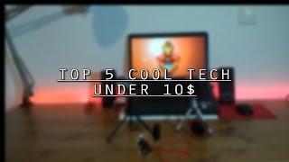Top 5 Cool Tech Under 10$!