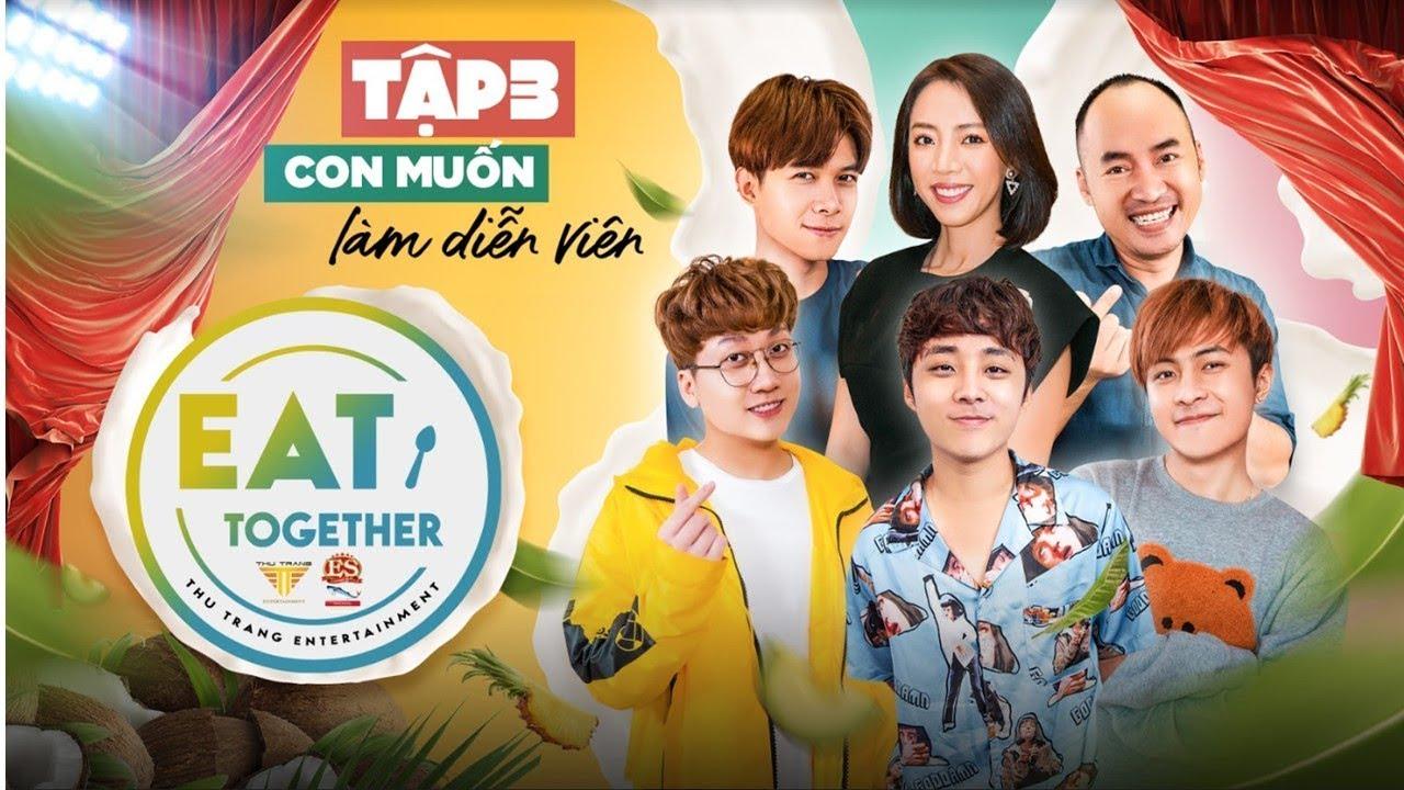 """[TẬP 3] EAT TOGETHER - Thu Trang. Tiến Luật đau đầu vì Gin Tuấn Kiệt đòi làm """"Diễn viên"""""""