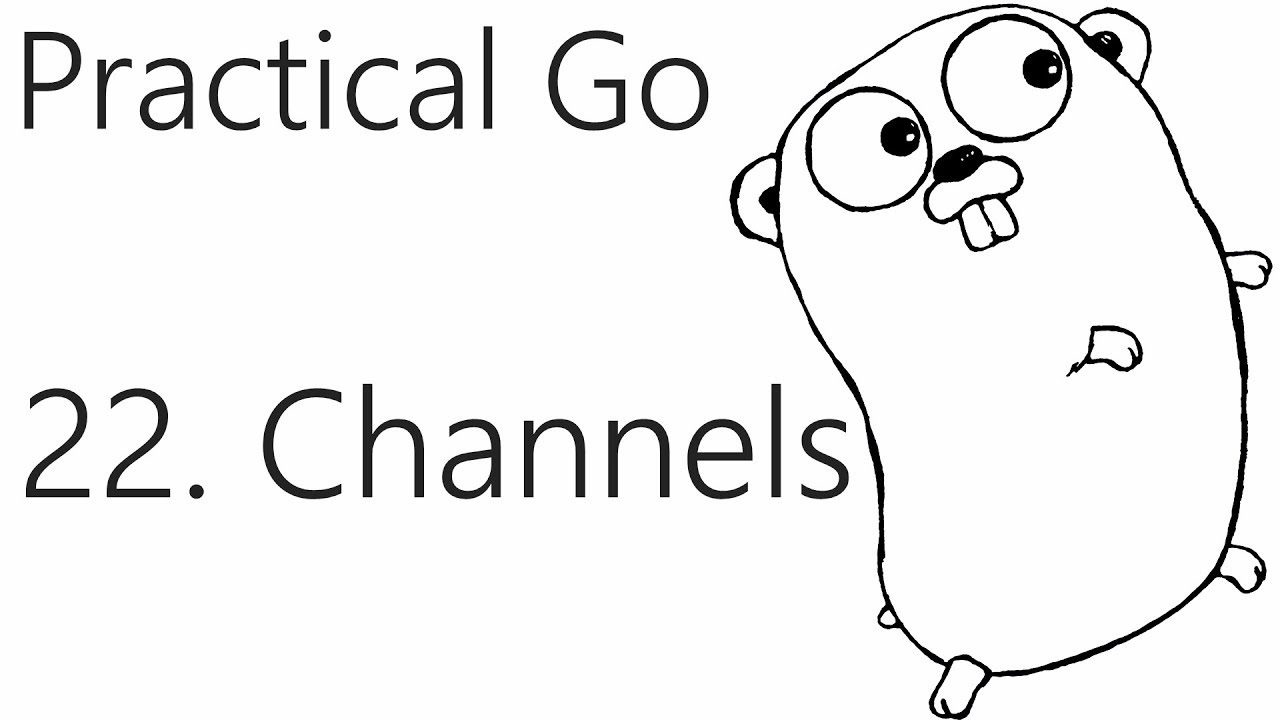 Channels - Go Lang Practical  Programming Tutorial p.22