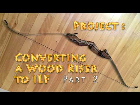 Wood Bow Riser Conversion to ILF - Part 2