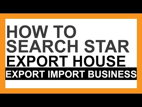 HOW TO SEARCH STAR EXPORT HOUSE IN EXPORT IMPORT BUSINESS |