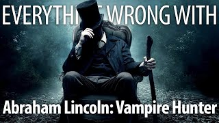 Everything Wrong With Abraham Lincoln: Vampire Hunter