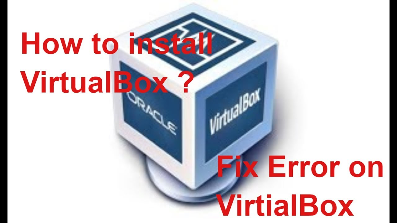 How to install virtualbox and fix error    install extension    virtualbox  for win 7 , 8 , 10