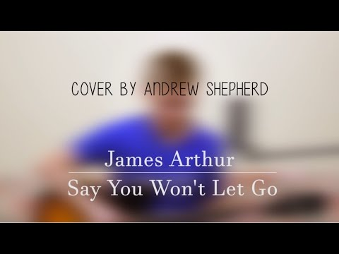 James Arthur - Say you won't let go (cover by Andrew Shepherd)