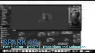 Spark AR - Patch Editor: Suivi, de Transitions et de l'Animation