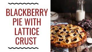 Blackberry Pie Recipe with Easy Lattice Crust