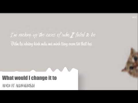 [Lyrics+Vietsub] Avicii - What Would I Change It To  ft. AlunaGeorge