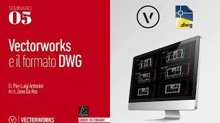 Seminario 05 - Vectorworks e il formato DWG