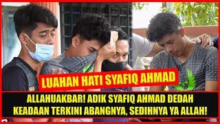 ALLAHUAKBAR! ADIK SYAFIQ AHMAD DEDAH KEADAAN TERKINI ABANGNYA BUAT RAMAI RISAU, SEDIHNYA YA ALLAH!