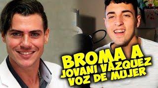 Broma Telefonica a Jovani Vázquez LISTO PARA TODO! - VOZ DE MUJER !!