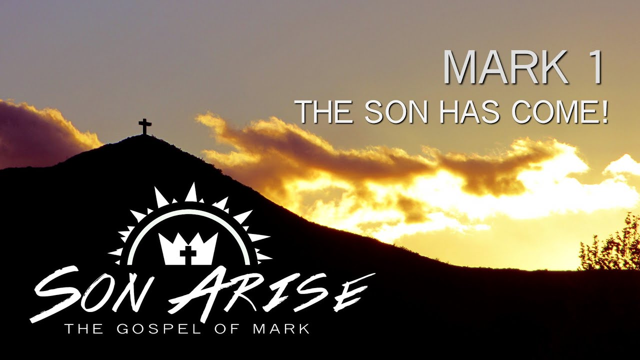 Mark 1 1 >> Son Arise The Son Has Come Mark 1 Scott Nelson January 12 2020