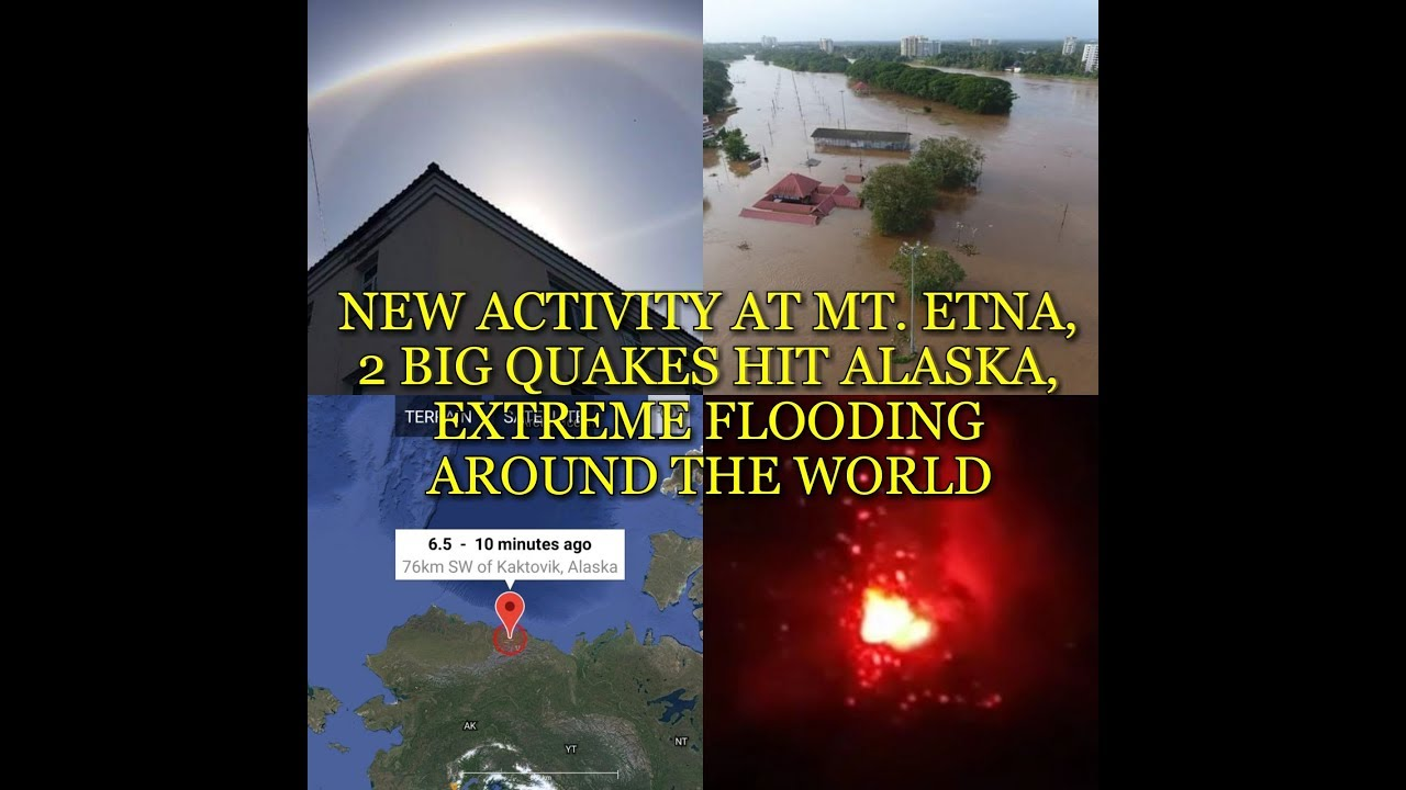 NEW ACTIVITY AT MT. ETNA, 2 BIG QUAKES HIT ALASKA, EXTREME FLOODING AROUND THE WORLD