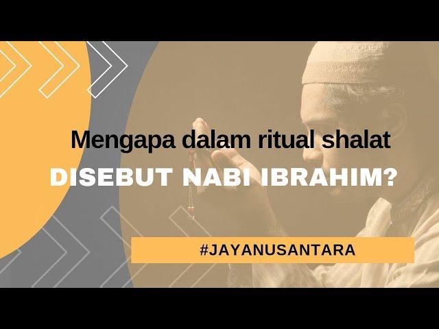 Mengapa Dalam Ritual Shalat disebut Nabi Ibrahim?