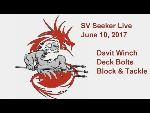 SV Seeker Live - June 10, 2017 - Davit Winch, Deck Bolts, Block & Tackle