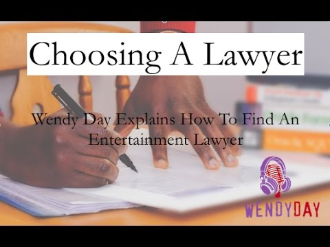 Choosing An Attorney | Wendy Day Talks About Entertainment Lawyers