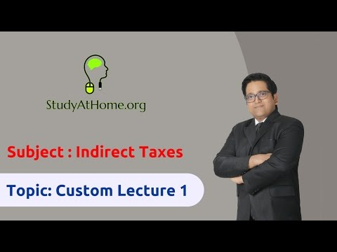 25. Custom Lecture 1 - AY 2017-18 Indirect Taxes | by CA Raj K Agrawal