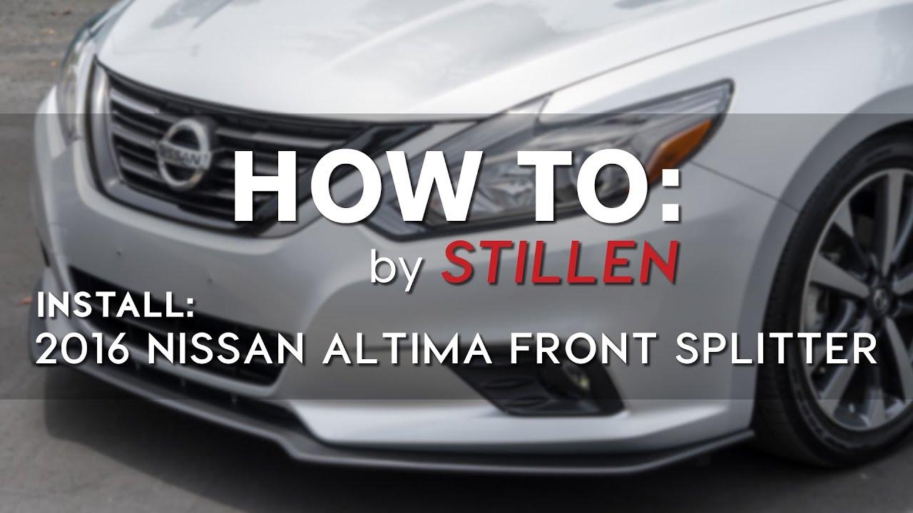HOW TO: 2016 Nissan Altima | STILLEN Front Splitter ...