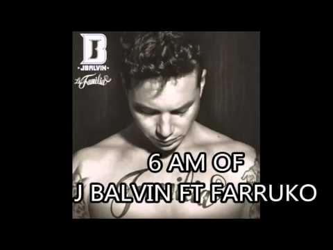 J Balvin Ft Farruko 6AM (Álbum La Familia)