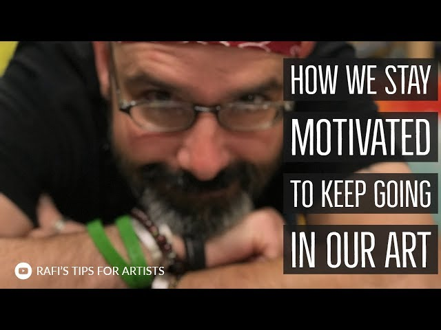 How We Stay Motivated To Keep Going In Our Art
