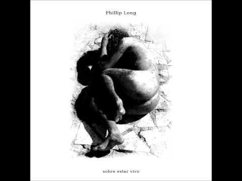 Phillip Long - Sobre Estar Vivo (álbum completo) [2012]