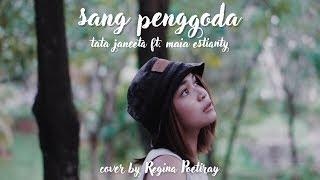 Download Lagu SANG PENGGODA - TATA JANEETA feat MAIA ESTIANTY (COVER BY REGINA POETIRAY) Mp3