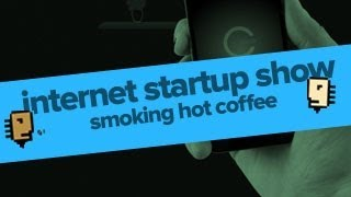 Internet Startups In 18mins With Cup #29 Of The Smoking Hot Coffee Show!