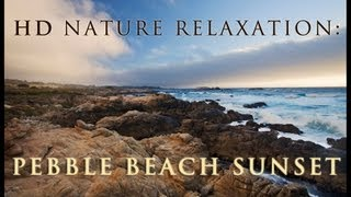 (Nature Relaxation Video w/ Music) Pebble Beach Sunset - Carmel, California - 1080p HD