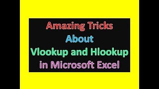 Amazing Tricks About Vlookup and Hlookup in Microsoft Excel