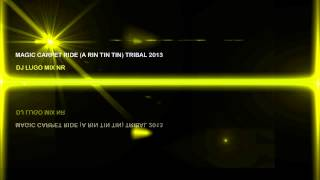 Magic Carpet Ride (A rin tin tin) - DJ Lugo Mix (Edit Rmx ) NR Tribal 2013