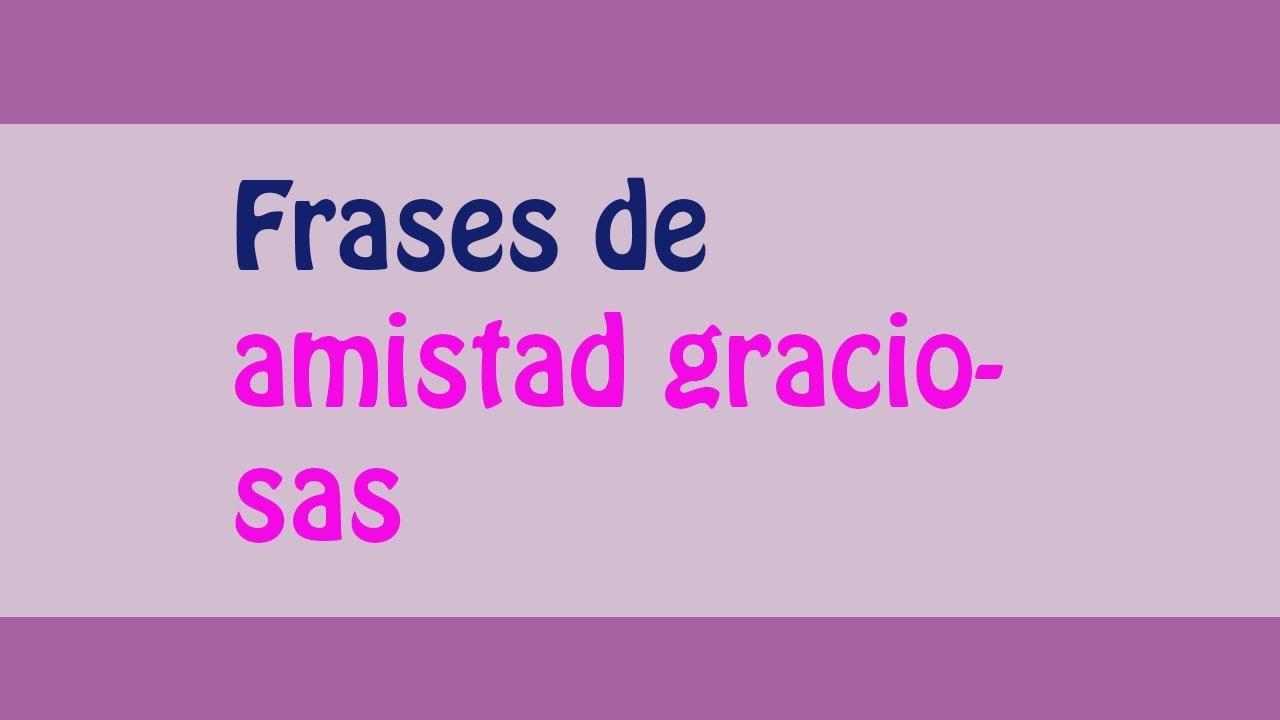 Frases De Amigos: Las Mejores Frases De Amistad Graciosas!! Frases Chistosas