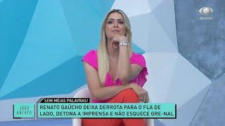 RENATO GAÚCHO SOLTA O VERBO E LOIRA ALFINETA TREINADOR