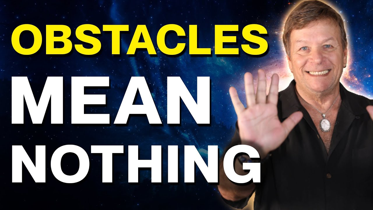 Obstacles Mean Nothing! How To Ignore Current Reality While Manifesting