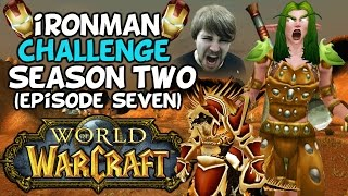 "World Of Warcraft: Iron Man Challenge S2 Episode 7 ""The Badlands..."""