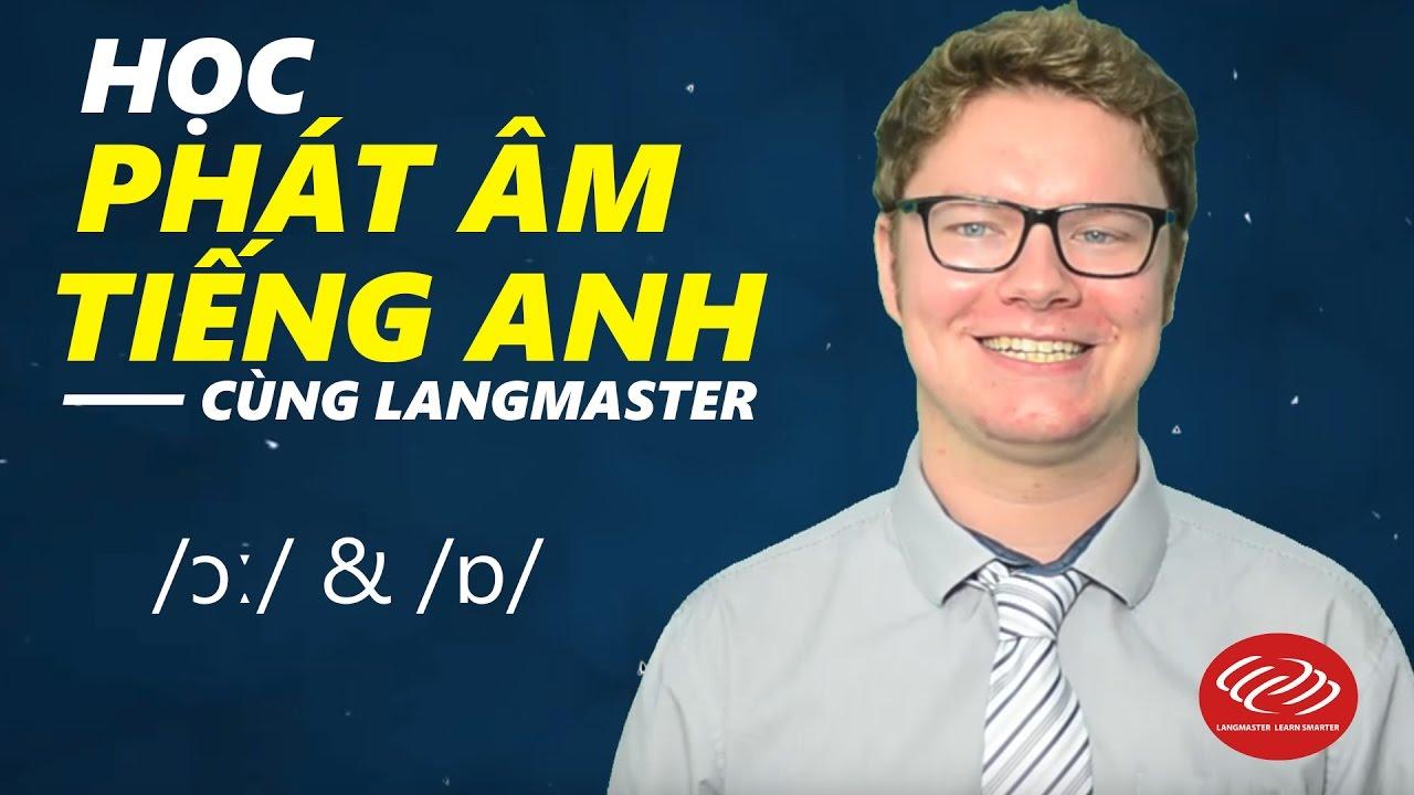 Học phát âm tiếng Anh cùng Langmaster: /ɔː/ & /ɒ/ [Phát âm tiếng Anh chuẩn #2]