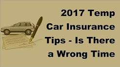 2017 Temp Car Insurance Tips  | Is There a Wrong Time for Temp Car Insurance