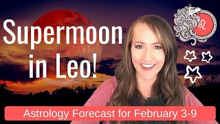 Super Passionate SUPERMOON in LEO! Weekly Astrology Forecast for ALL 12 SIGNS!