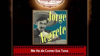 Jorge Negrete – Me He de Comer Esa Tuna